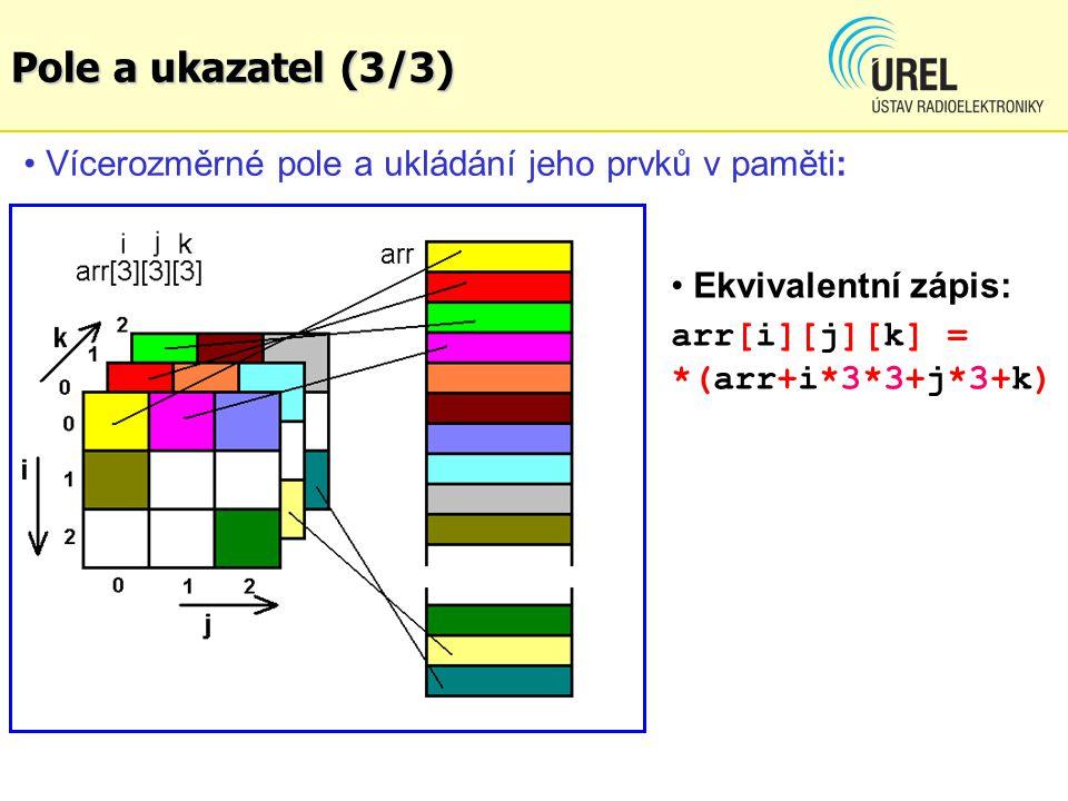 Pole a ukazatel (3/3) Vícerozměrné pole a ukládání jeho prvků v paměti: Ekvivalentní zápis: arr[i][j][k] = *(arr+i*3*3+j*3+k)